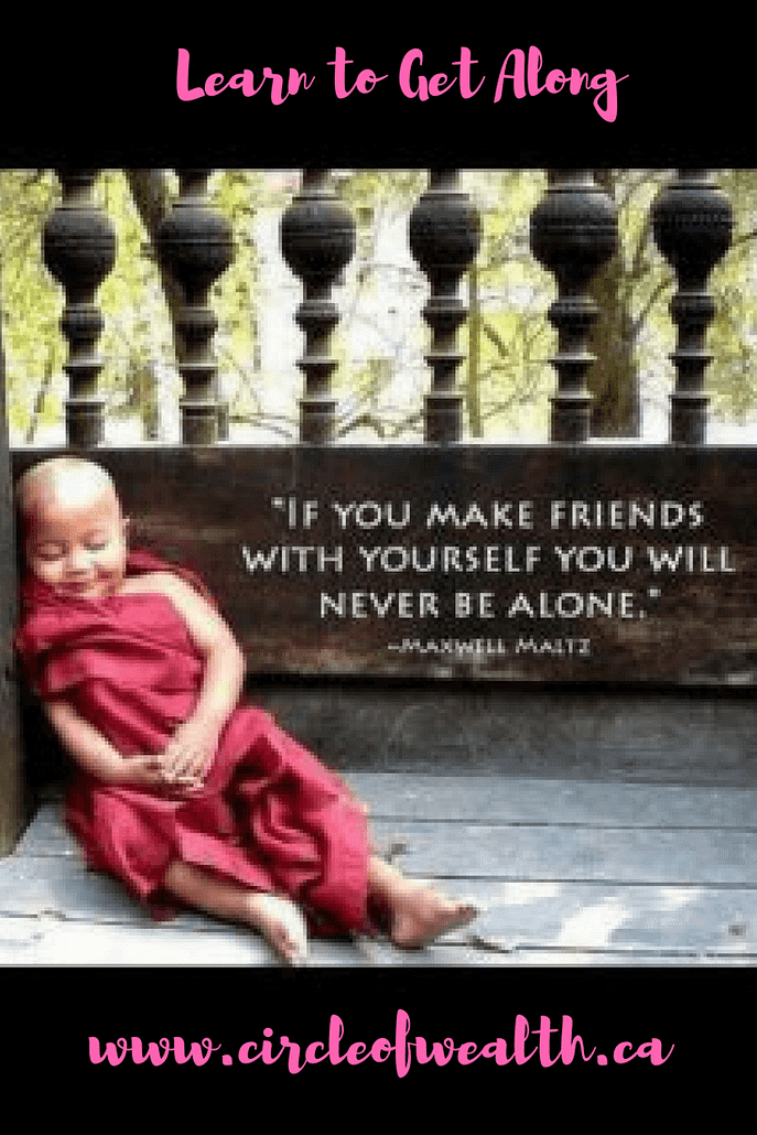 Learn to get along if you make friends with yourself you will never be alone.