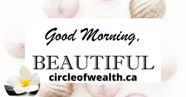 Good Morning Beautiful Showcase by Circle of Wealth.ca