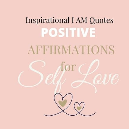 i am positive affirmations for Self Love and Self Care