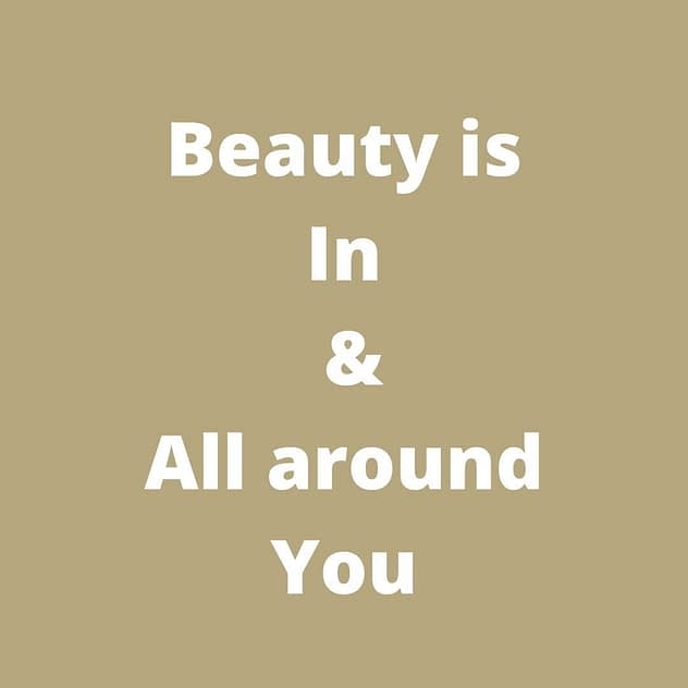 Beauty is IN & All Around You