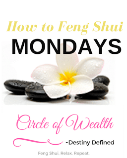 How to Feng Shui Mondays Feng Shui Series for CircleofWealth Community Members