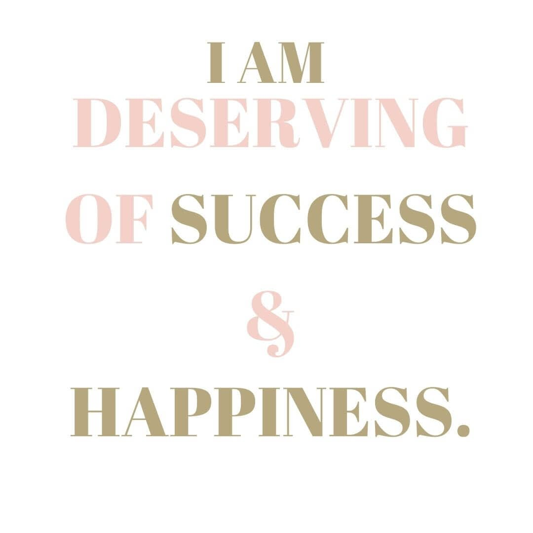 I am deserving of Success & Happiness