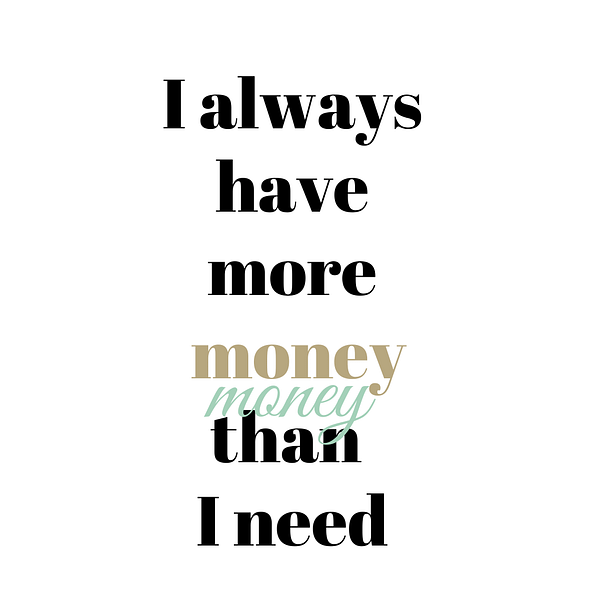 I always have more money than I need