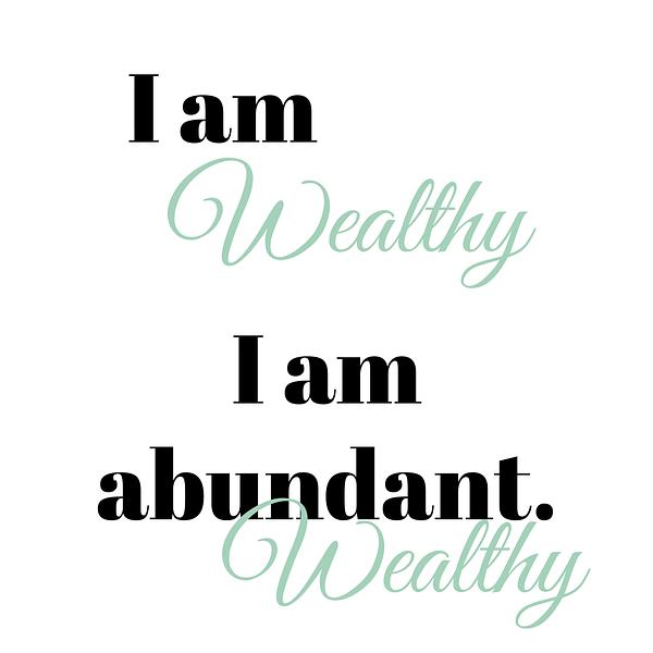 I am wealthy I am abundant